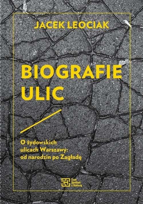 Biografie_ulic._O_zydowskich_ulicach_Warszawy__od_narodzin_po_Zaglade