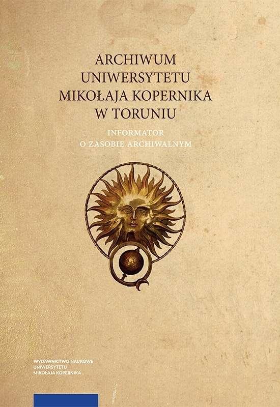 Archiwum_Uniwersytetu_Mikolaja_Kopernika_w_Toruniu._Informator_o_zasobie_archiwalnym