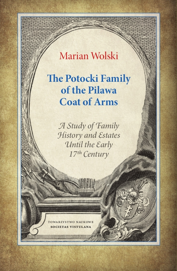 The_Potocki_Family_of_the_Pilawa._Coat_of_Arms._A_Study_of_Family_History_and_Estates_Until_the_Early_17th_Century