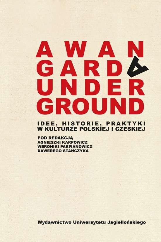 Awangarda_Underground._Idee__historie__praktyki_w_kulturze_polskiej_i_czeskiej