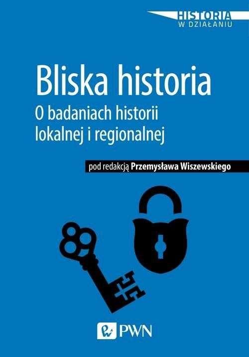 Bliska_historia._O_badaniach_historii_lokalnej_i_regionalnej