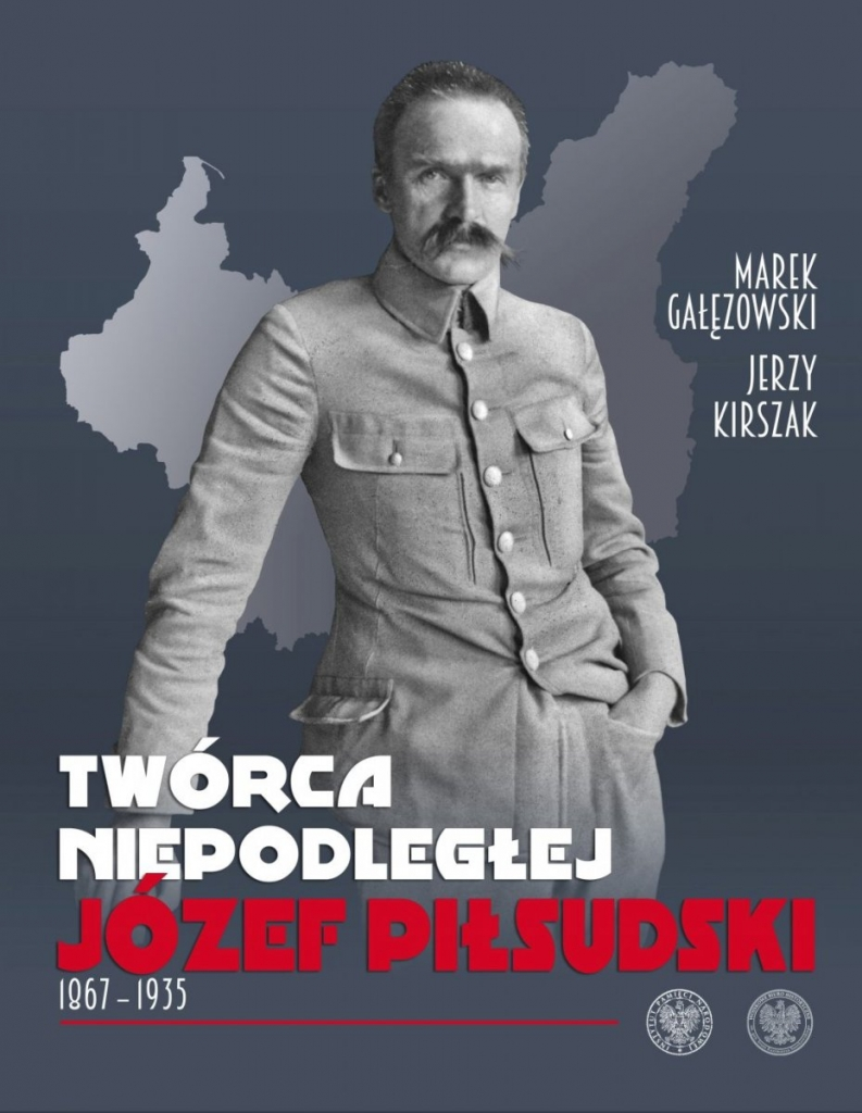 Tworca_Niepodleglej._Jozef_Pilsudski_1867_1935