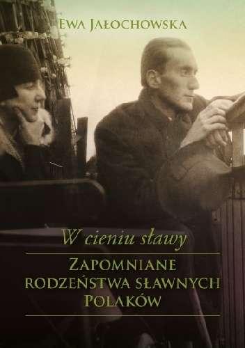 W_cieniu_slawy._Zapomniane_rodzenstwa_slawnych_Polakow