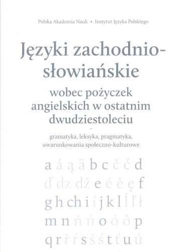 Jezyki_zachodnio_slowianskie_wobec_pozyczek_angielskich_w_ostatnim_dwudziestoleciu._Gramatyka__leksyka__pragmatyka__uwarunkowania_spoleczno_kulturowe