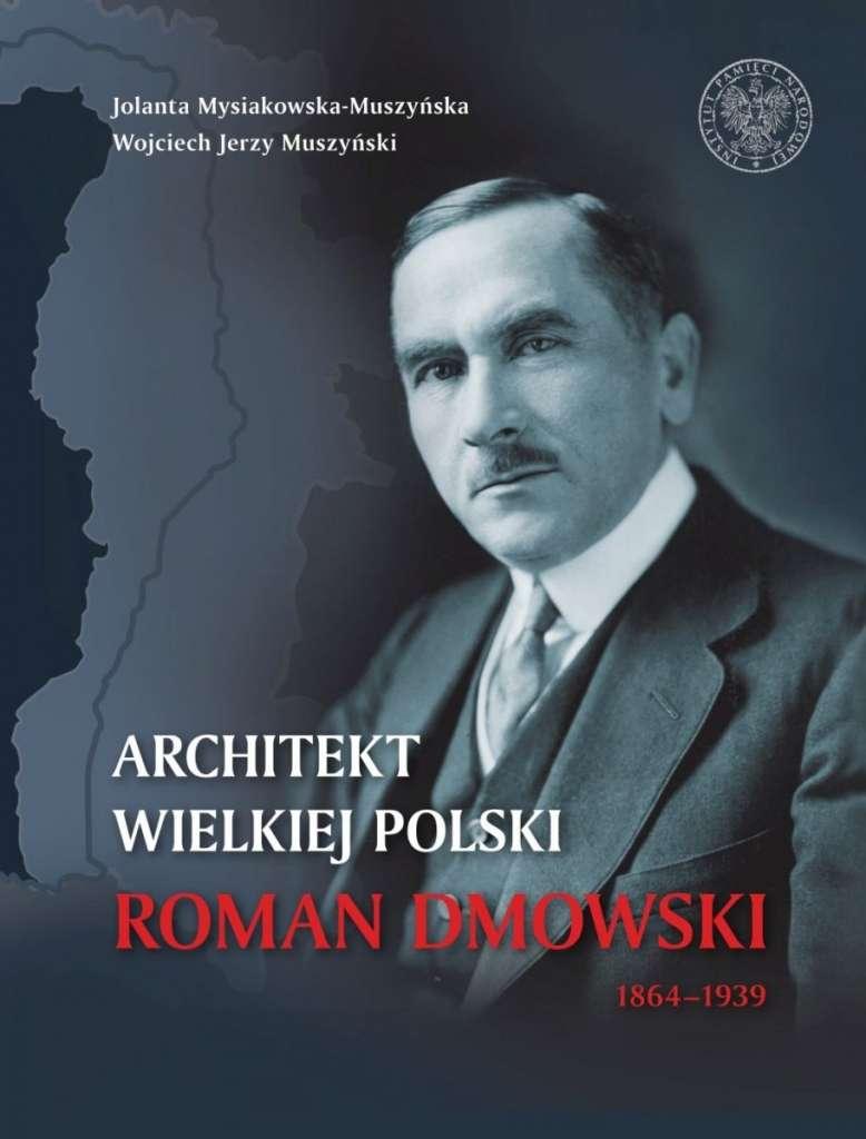 Architekt_wielkiej_Polski._Roman_Dmowski_1864_1939