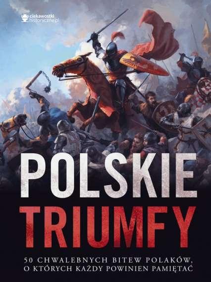 Polskie_triumfy._50_chwalebnych_bitew_Polakow_o_ktorych_kazdy_powinien_pamietac