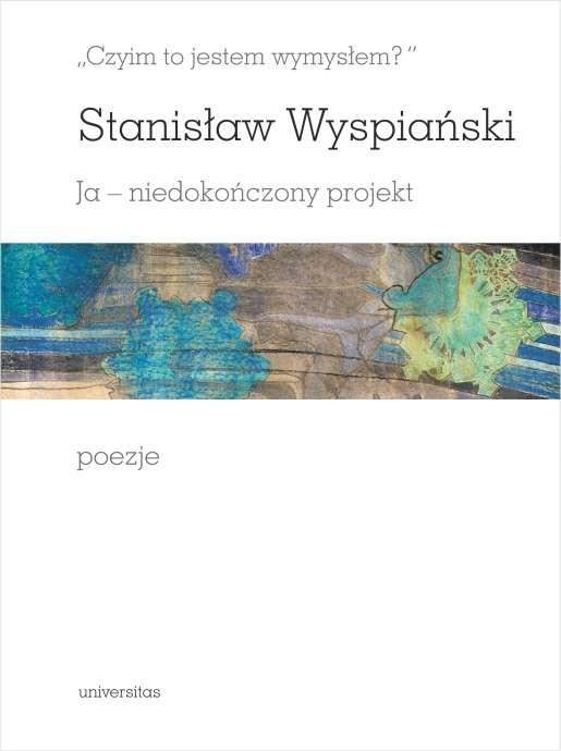 Czyim_to_jestem_wymyslem__Stanislaw_Wyspianski._Ja___niedokonczony_projekt