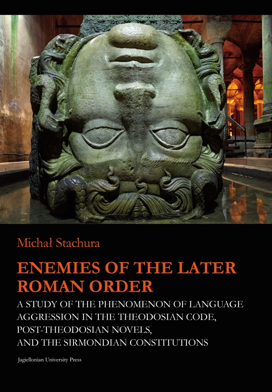 Enemies_of_the_Later_Roman_Order._A_Study_of_the_Phenomenon_of_Language_Aggression_in_the_Theodosian_Code__Post_Theodosian_Novels_and_the_Sirmondian_Constitutions
