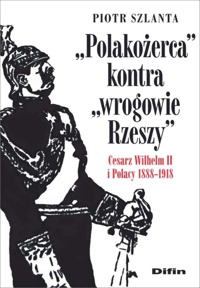 Polakozerca_kontra_wrogowie_Rzeszy._Cesarz_Wilhelm_II_i_Polacy_1888_1918