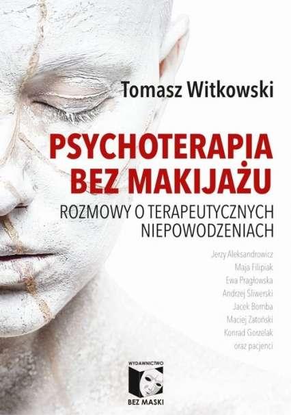 Psychoterapia_bez_makijazu._Rozmowy_o_terapeutycznych_niepowodzeniach