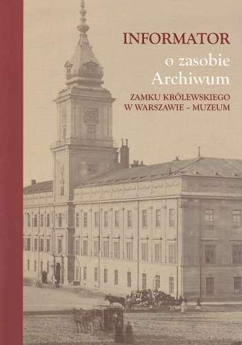 Informator_o_zasobie_Archiwum_Zamku_Krolewskiego_w_Warszawie___Muzeum