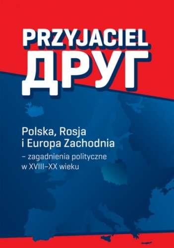 Przyjaciel._Polska__Rosja_i_Europa_Zachodnia___zagadnienia_polityczne_w_XVIII_XX_wieku