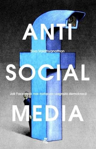 Antisocial_Media._Jak_Facebook_oddala_nas_od_siebie_i_zagraza_demokracji