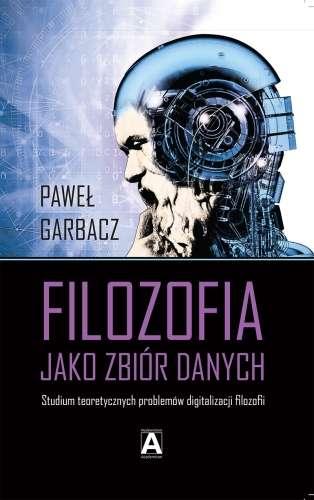 Filozofia_jako_zbior_danych._Studium_teoretycznych_problemow_digitalizacji_filozofii