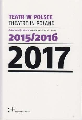 Teatr_w_Polsce_2017._Dokumentacja_sezonu_2015_2016