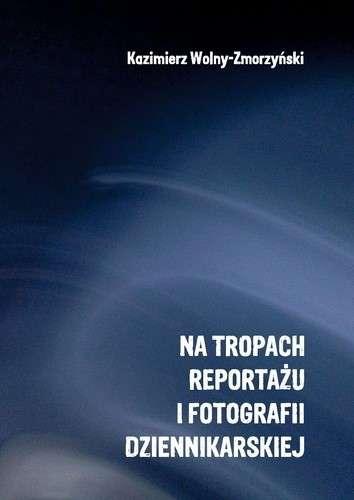 Na_tropach_reportazu_i_fotografii_dziennikarskiej