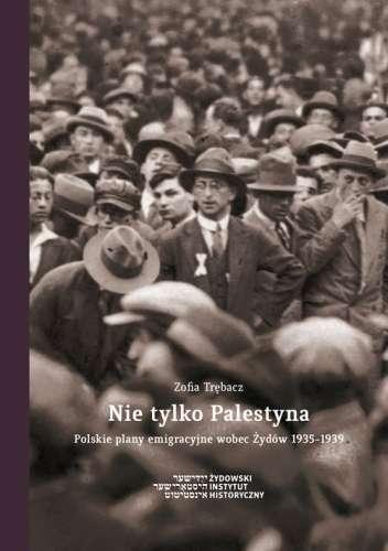Nie_tylko_Palestyna._Polskie_plany_emigracyjne_wobec_Zydow_1935_1939