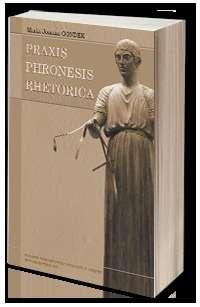 Praxis___phronesis___rhetorica._Filozoficzne_podstawy_aktow_doradczych_w_tradycji_perypatetyckiej