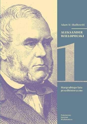 Aleksander_Wielopolski_t._1__Margrabiego_lata_przedhistoryczne__t._2__Margrabiego_i_Polski_tragedia