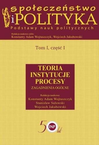 Spoleczenstwo_i_polityka._Podstawy_nauk_politycznych__t._I__cz._I._Teoria._Instytucje._Procesy._Zagadnienia_ogolne
