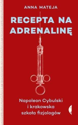 Recepta_na_adrenaline._Napoleon_Cybulski_i_krakowska_szkola_fizjologow