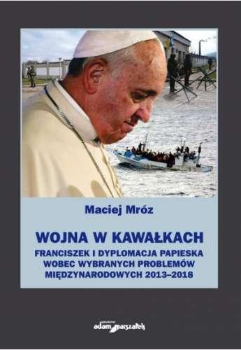 Wojna_w_kawalkach._Franciszek_i_dyplomacja_papieska_wobec_wybranych_problemow_miedzynarodowych_2013_2018