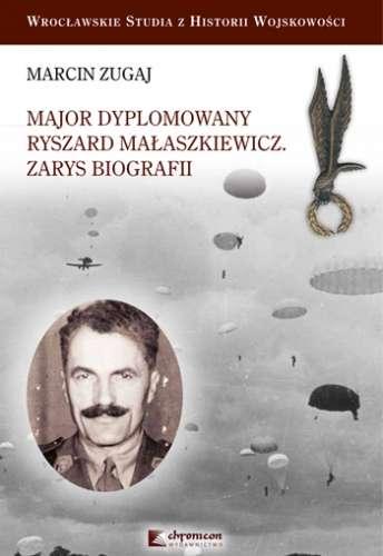 Major_dyplomowany_Ryszard_Malaszkiewicz._Zarys_biografii