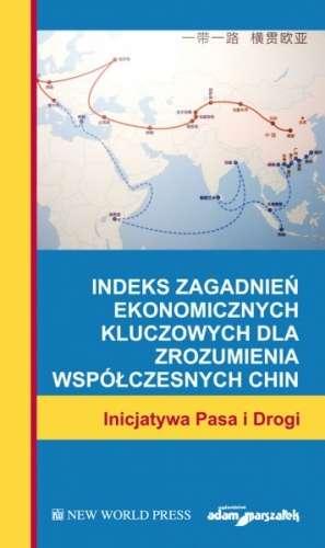 Indeks_zagadnien_ekonomicznych_kluczowych_dla_zrozumienia_wspolczesnych_Chin._Inicjatywa_Pasa_i_Drogi