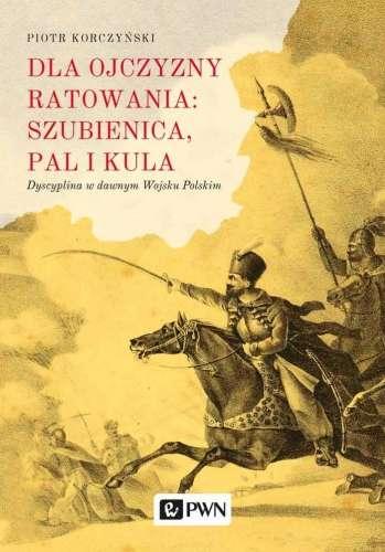 Dla_ojczyzny_ratowania__szubienica__pal_i_kula._Dyscyplina_w_dawnym_Wojsku_Polskim