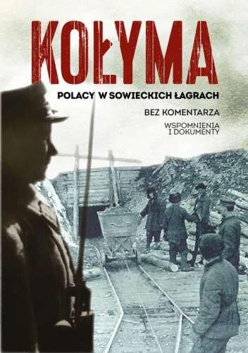 Kolyma._Polacy_w_sowieckich_lagrach._Wspomnienia_i_dokumenty