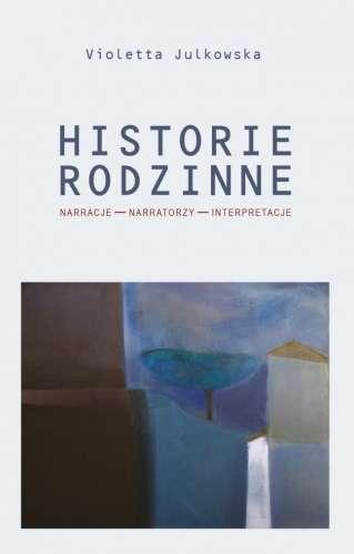 Historie_rodzinne._Narracje___narratorzy___interpretacje