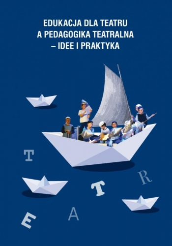 Edukacja_dla_teatru_a_pedagogika_teatralna___idee_i_praktyka