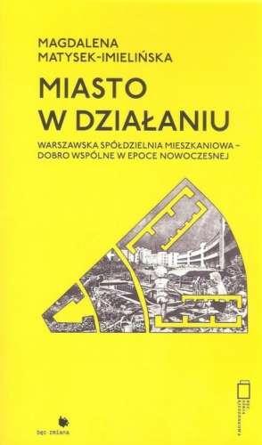 Miasto_w_dzialaniu._Warszawska_spoldzielnia_mieszkaniowa___dobro_wspolne_w_epoce_nowoczesnej