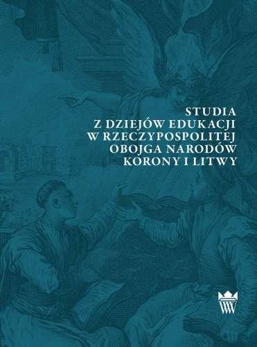 Studia_z_dziejow_edukacji_w_Rzeczypospolitej_Obojga_Narodow_Korony_i_Litwy