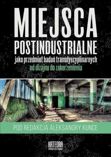 Miejsca_postindustrialne_jako_przedmiot_badan_transdyscyplinarnych_od_dizajnu_do_zakorzenienia