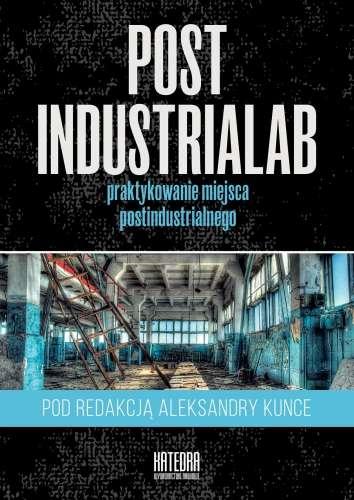 PostIndustriaLab._Praktykowanie_miejsca_postindustrialnego