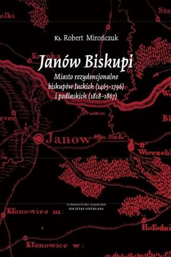Janow_Biskupi._Miasto_rezydencjonalne_biskupow_luckich__1465_1796__i_podlaskich__1818_1867_
