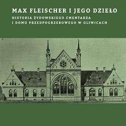 Max_Fleischer_i_jego_dzielo._Historia_zydowskiego_cmentarza_i_domu_przedpogrzebowego_w_Gliwicach