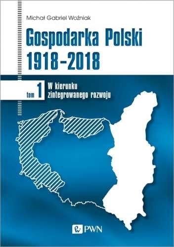 Gospodarka_Polski_1918_2018__t._1__W_kierunku_zintegrowanego_rozwoju