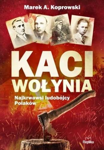 Kaci_Wolynia._Najkrwawsi_ludobojcy_Polakow
