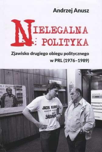 Nielegalna_polityka._Zjawisko_drugiego_obiegu_politycznego_w_PRL__1976_1989_