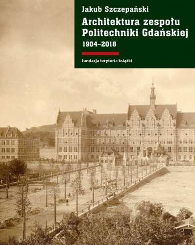 Architektura_zespolu_Politechniki_Gdanskiej_1904_2018
