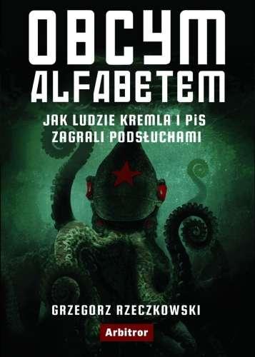 Obcym_alfabetem._Jak_ludzie_Kremla_i_PiS_zagrali_podsluchami