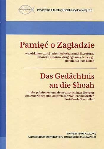 Pamiec_o_Zagladzie_w_polskojezycznej_i_niemieckojezycznej_literaturze_autorek_i_autorow_drugiego_oraz_trzeciego_pokolenia_post_Szoah