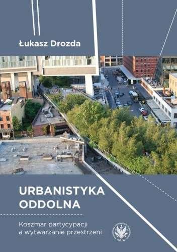 Urbanistyka_oddolna._Koszmar_partycypacji_a_wytwarzanie_przestrzeni