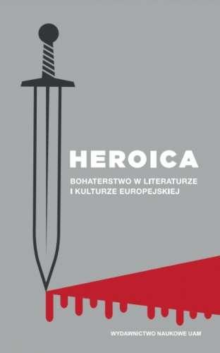 Heroica._Bohaterstwo_w_literaturze_i_kulturze_europejskiej