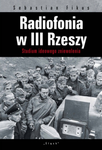 Radiofonia_w_III_Rzeszy._Studium_ideowego_zniewolenia