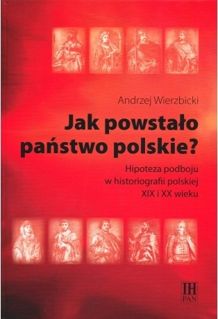 Jak_powstalo_panstwo_polskie__Hipoteza_podboju_w_historiogra