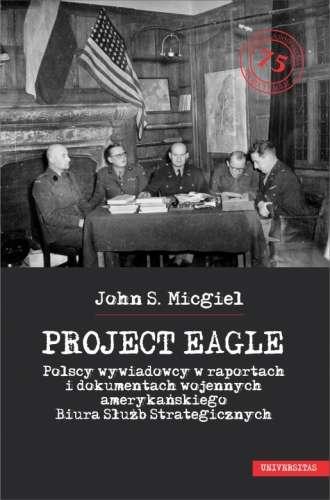 Project_Eagle._Polscy_wywiadowcy_w_raportach_i_dokumentach_w