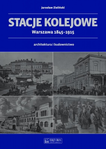 Stacje_kolejowe._Warszawa_1845_1915._Architektura_i_budownic